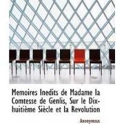 M Moires in Dits de Madame La Comtesse de Genlis, Sur Le Dix-Huiti Me Si Cle Et La R Volution by Anonymous