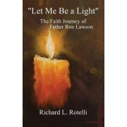 Let Me Be a Light by Richard Rotelli