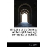 An Outline of the Elements of the English Language for the Use of Students by N G Clark
