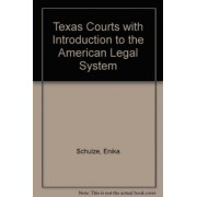 Texas Courts with Introduction to the American Legal System by Enika Schulze