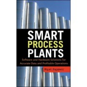 Smart Process Plants: Software and Hardware Solutions for Accurate Data and Profitable Operations by Miguel J. Bagajewicz