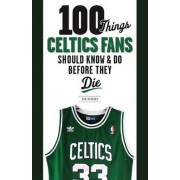 100 Things Celtics Fans Should Know & Do Before They Die by Donald Hubbard