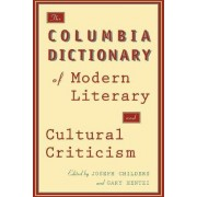 The Columbia Dictionary of Modern Literary and Cultural Criticism by Joseph Childers
