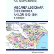 Miscarea legionara in Dobrogea anilor 1940-1944 in documente - Puiu Dumitru Bordeiu