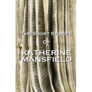 The Short Stories of Katherine Mansfield by Katherine Mansfield
