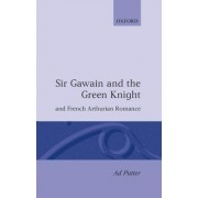Sir Gawain and the Green Knight and the French Arthurian Romance by Ad Putter