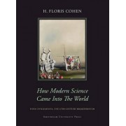 How Modern Science Came into the World by H. Floris Cohen