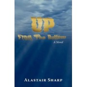 Up from the Bottom by Alastair Sharp