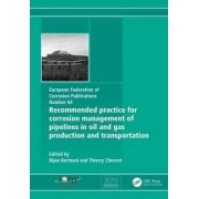 Recommended Practice for Corrosion Management of Pipelines in Oil & Gas Production and Transportation by Bijan Kermani