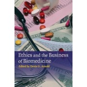 Ethics and the Business of Biomedicine by Denis G. Arnold