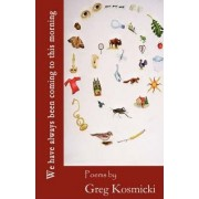 We Have Always Been Coming to This Morning by Greg Kosmicki
