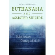 Euthanasia and Assisted Suicide [2 Volumes]: Global Views on Choosing to End Life