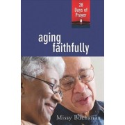 Aging Faithfully by Missy Buchanan