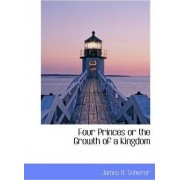 Four Princes or the Growth of a Kingdom by James A Scherer