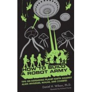 How to Build a Robot Army by Daniel H Wilson