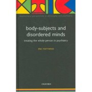 Body-Subjects and Disordered Minds by Eric Matthews