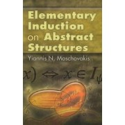 Elementary Induction on Abstract Structures by Yiannis N. Moschovakis