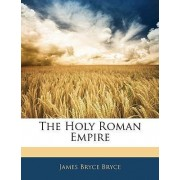 The Holy Roman Empire by James Bryce Bryce VIS VIS
