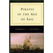 Pirates in the Age of Sail by Robert Antony