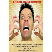 Anger Managementt: How to Manage Your Anger and Overcome Emotions That Destroy
