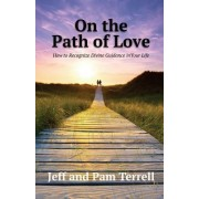 On the Path of Love: How to Recognize Divine Guidance in Your Life
