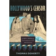 Hollywood's Censor by Thomas Doherty