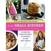 In the Small Kitchen: 100 Recipes from Our Year of Cooking in the Real World by Cara Eisenpress