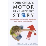 Your Child's Motor Development Story: Understanding and Enhancing Development from Birth to Their First Sport