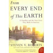 From Every End of This Earth: 13 Families and the New Lives They Made inAmerica by Steven V Roberts