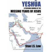 Yeshua a Personal Memoir of the Missing Years of Jesus by Stan I S Law
