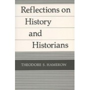 Reflections on History and Historians by Theodore S. Hamerow