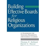 Building Effective Boards for Religious Organizations by Thomas P. Holland