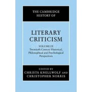 The Cambridge History of Literary Criticism: Volume 9, Twentieth-Century Historical, Philosophical and Psychological Perspectives: Twentieth-century Historical, Philosophical and Psychological Perspectives v. 9 by Christa Knellwolf