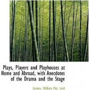 Plays, Players and Playhouses at Home and Abroad, with Anecdotes of the Drama and the Stage by Lord Lennox William Pitt