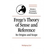 Frege's Theory of Sense and Reference by Wolfgang Carl