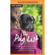 Pug List: A Ridiculous Little Dog, a Family Who Lost Everything and How They All Found Their Way Home