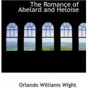 The Romance of Abelard and Heloise by Orlando Williams Wight