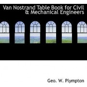 Van Nostrand Table Book for Civil a Mechanical Engineers by Geo W Plympton