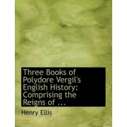 Three Books of Polydore Vergil's English History by Henry Ellis