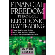 Financial Freedom Through Electronic Day Trading by Van K. Tharp