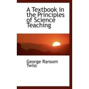 A Textbook in the Principles of Science Teaching by George Ransom Twiss