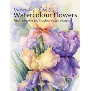 Wendy Tait's Watercolour Flowers by Wendy Tait