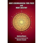 God's Cosmological Time-Piece and Man's Destiny by Andrew Moore
