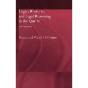 Logic, Rhetoric and Legal Reasoning in the Qur'an by Rosalind Ward Gwynne