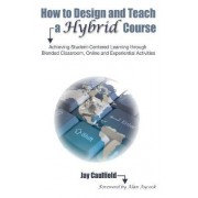 How to Design and Teach a Hybrid Course by Jay Caulfield