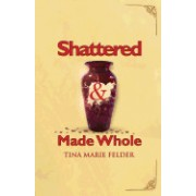 Shattered & Made Whole: Failures Don't Break Us-They Refine Our Success