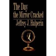 The Day the Mirror Cracked by Jeffrey J Halperin