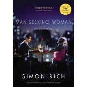 Man Seeking Woman (Originally Published as the Last Girlfriend on Earth) by Simon Rich