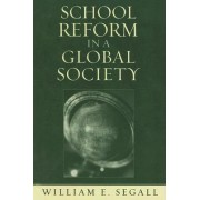 School Reform in a Global Society by William E. Segall