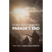 Parade's End - Part Three - A Man Could Stand Up by Ford Madox Ford
